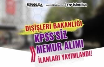 Dışişleri Bakanlığı KPSS Siz 12 Memur Alımı İlanı Yayımladı!