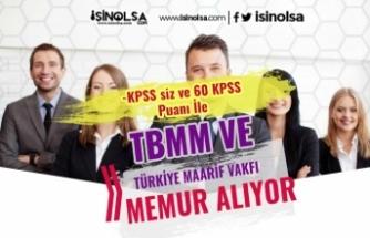 Türkiye Maarif Vakfı ve TBMM Memur Alımı Devam Ediyor! KPSS siz ve 60 Puan İle