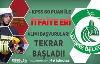 Edirne Belediyesi KPSS 60 İle İtfaiye Eri Alımı Başvurusu Tekrar Başladı!