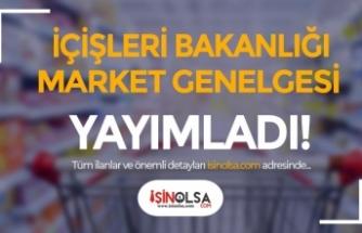 İçişleri Bakanlığı Marketler Hakkında Genelge Yayımladı