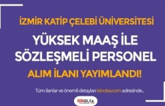İzmir Katip Çelebi Üniversitesi Yüksek Maaş İle Sözleşmeli Personel Alımı Yapacak!