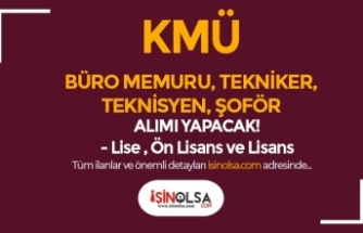 KMÜ En Az Lise Mezunu Büro Memuru, Tekniker, Şoför Alımı Yapıyor