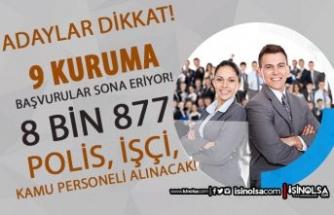9 Kuruma 8 Bin 877 Polis, İşçi Ve Kamu Personeli Alımı Sona Eriyor