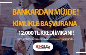 Kimlikle Başvuru Yapan Kişilere 12.000 TL'lik Kredi İmkanı !!!