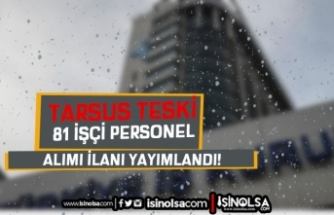 Mersin TARSUS Teski 81 İşçi Personel Alımı Yapıyor