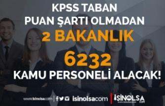 KPSS Taban Puanı Şartı Olmadan Kamuya 2 Bakanlık 6232 Personel Alımı Yapılıyor
