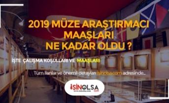 2019 Müze Araştırmacısı Maaşları Ne Kadar?
