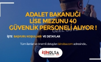 Adalet Bakanlığı En Az Lise Mezunu 40 Koruma Güvenlik Görevlisi Alacak!
