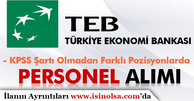 TEB KPSS'siz Farklı Pozisyonlara Personel Alımı Yapıyor
