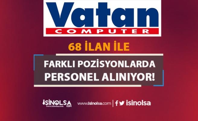 Vatan Bilgisayar 68 İlan İle Personel Alımı Yapıyor!