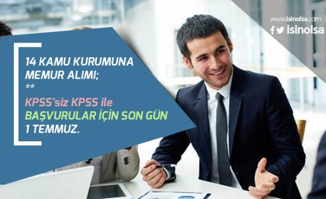 14 Kamu Kurumuna KPSS'siz KPSS ile Memur Alım Başvuruları 1 Temmuz Son!