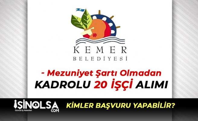 Antalya Kemer Belediyesi Kadrolu 20 İşçi Alım İlanı! Mezuniyet Şartı Yok!