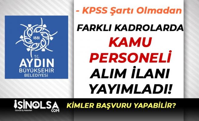 Aydın Büyükşehir Belediyesi KPSS Olmadan Personel Alım İlanı Yayımladı!