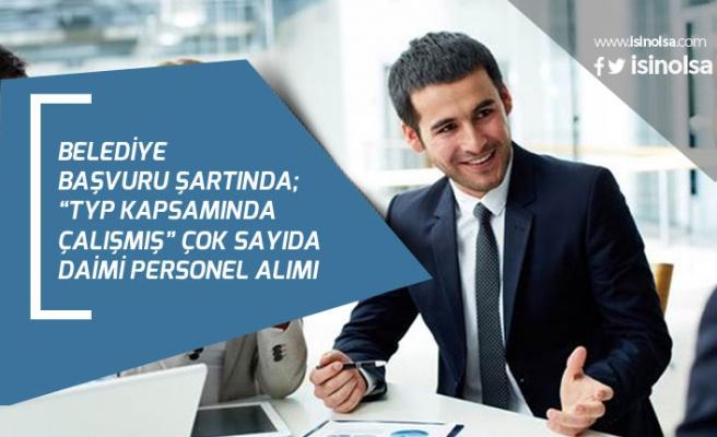 Belediye KPSS'siz, TYP Kapsamında Çalışmış Çok Sayıda Personel Alımı Yapacak!