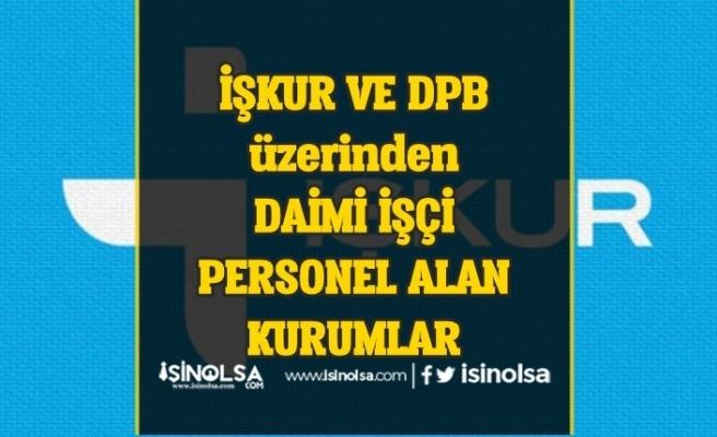 DPB ve İŞKUR üzerinden Kadrolu Daimi İşçi Alımı Yapan Kurumlar!