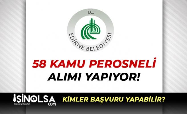 Edirne Belediyesi 58 Kamu Personeli Alımı Yapıyor!
