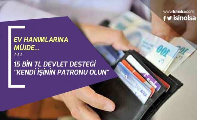 Ev Hanımlarına Müjde! 15 Bin Tl, 2 Yıl Ödemesiz, Faizsiz Destek Kredisi Verilecek!