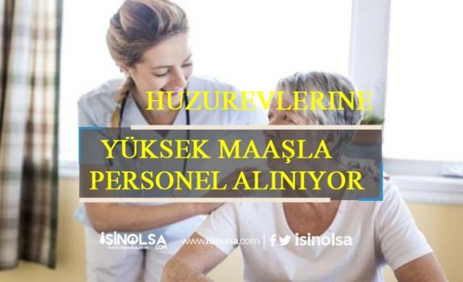Huzurevlerine Sosyal Çalışmacı, Hemşire, Temizlik ve Hasta Bakım Personeli Alınıyor