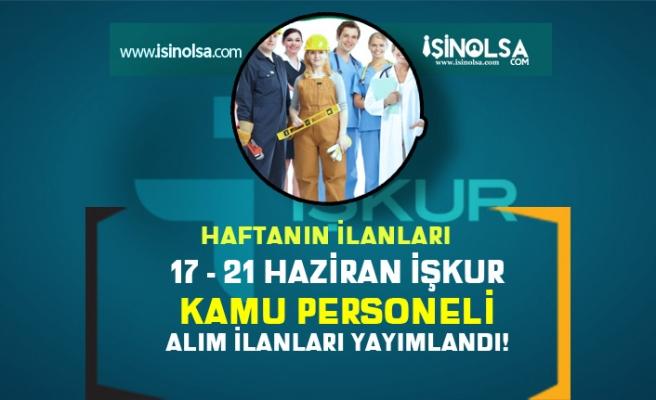 İŞKUR Haftanın Kamu Personeli Alım ilanlarını Yayımladı ( 17 - 21 Haziran )