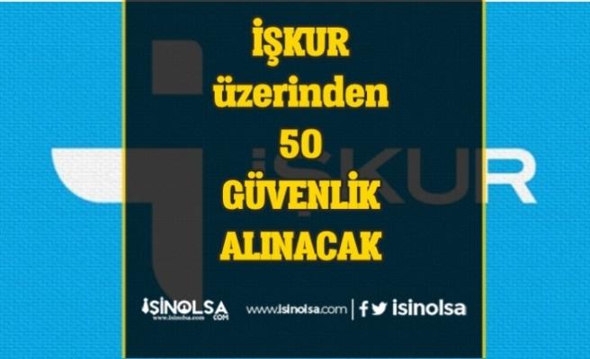 İŞKUR Üzerinden 50 Güvenlik Görevlisi Alımı Yapılacak!