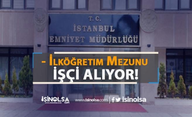 İstanbul İl Emniyet Müdürlüğü İlköğretim Mezunu İşçi Alımı Yapıyor
