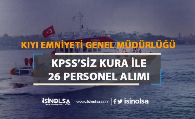 Kıyı Emniyeti KPSS'siz Kura İle 26 Personel Alımı Yapıyor