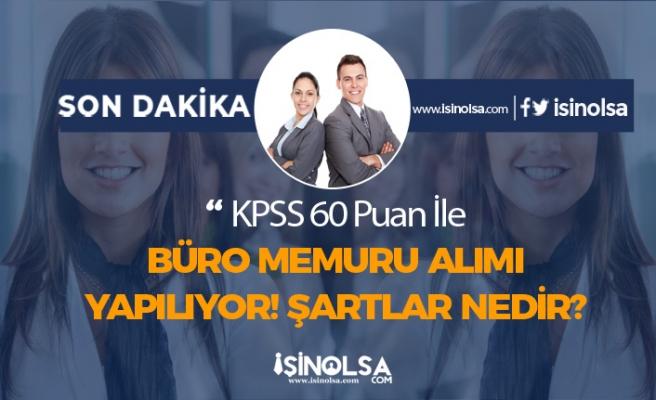 KPSS En Az 60 Puan İle Büro Memuru Alımı Yapılıyor! Şartlar Nedir?