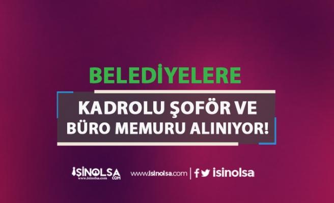 KPSS Şartsız Belediyelere Kadrolu Şoför ve Büro Memuru Alınacak