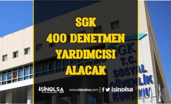 SGK Yüksek Maaş İle 400 Memur (Denetmen Yardımcısı) Alımı Devam Ediyor