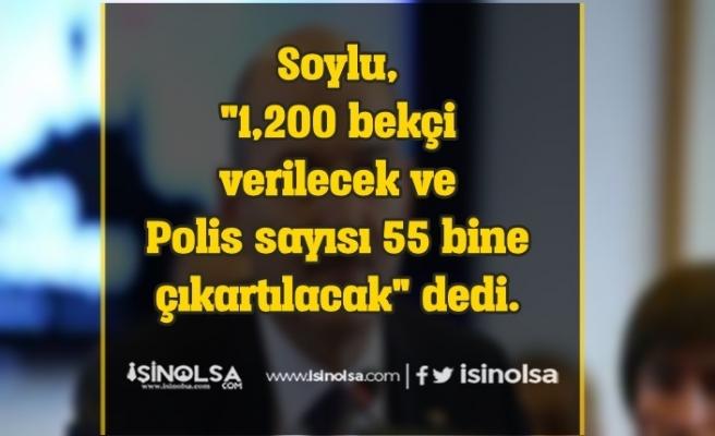 Süleyman Soylu: 1200 Bekçi Verilecek ve Polis Sayısı 55 Bine Çıkartılacak!