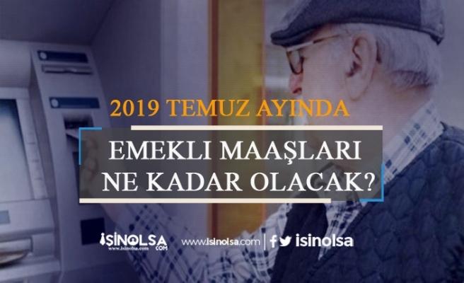 2019 Temmuz'da Emekli Maaşları Ne Kadar Olacak?