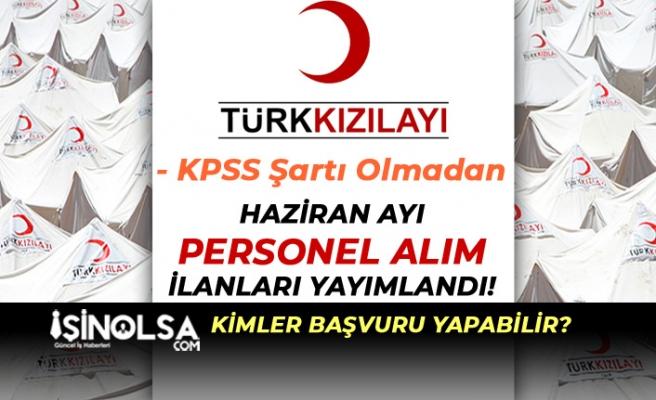 Türk Kızılayı KPSS Şartsız Haziran Ayı Personel Alımları Yayımlandı! Türkiye Geneli