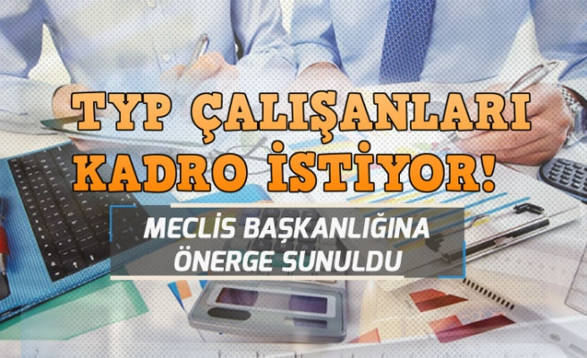 TYP Çalışanları Kadro Kadro İstiyor! Meclise Önerge Sunuldu!
