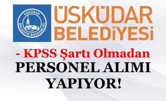 Üsküdar Belediyesi KPSS Şartı Olmadan Personel Alıyor