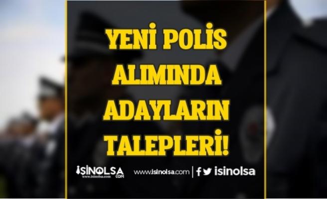 Yeni Polis Alımlarında Adayların Talepleri!