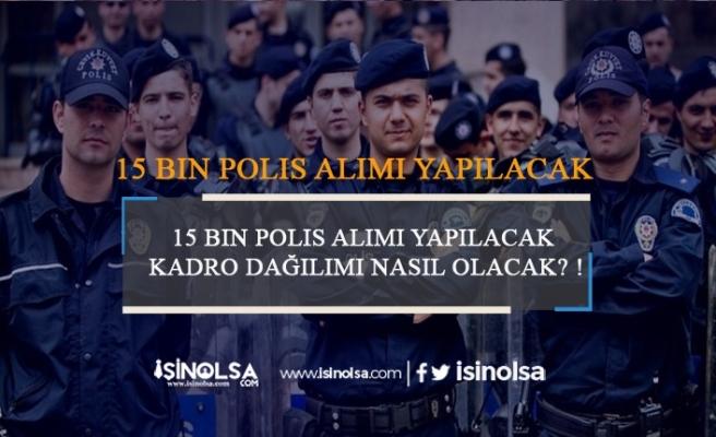 15 Bin Polis Alımı Yapılacak? Kadro Dağılımı Nasıl Olacak?