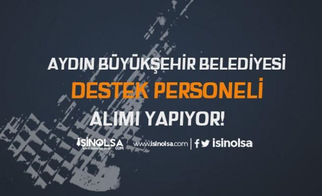 Aydın Büyükşehir Belediyesi Mezuniyet Şartsız Destek Personeli Alımı