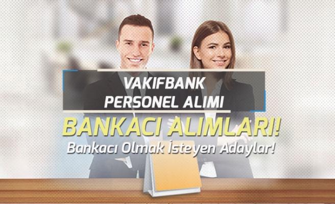 Bankacı Olmak İsteyen Adaylar! Vakıfbank Genel Başvuru Alıyor!