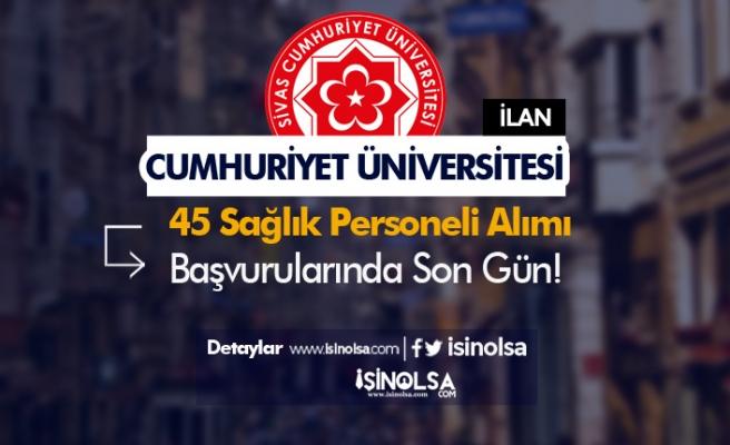 Cumhuriyet Üniversitesi KPSS En Az 50 Puan İle Sağlık Personeli Alımında Son Gün