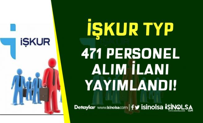 İŞKUR TYP Kapsamında Kamuya 471 Personel Alım İlanı Yayımlandı!