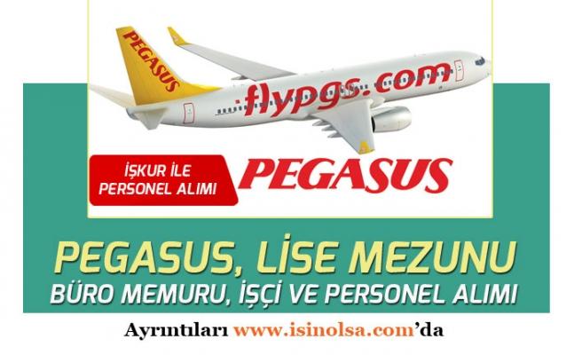 Pegasus İŞKUR Üzerinden Lise Mezunu Büro Memuru, Operatör ve İşçi Personel Alıyor!