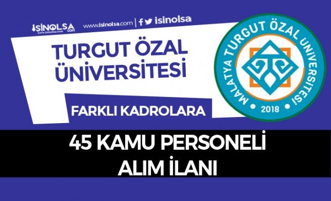 Turgut Özal Üniversitesi Kadrolu 45 Kamu Personeli Alım İlanı