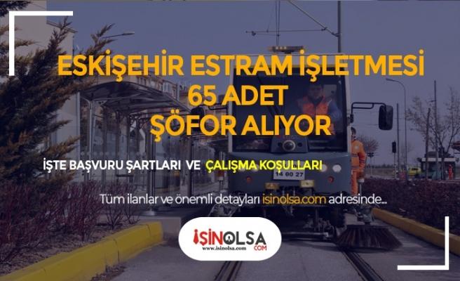 Eskişehir Büyükşehir Belediyesi Estram İşletmesi 65 Şoför Alımı Yapacak