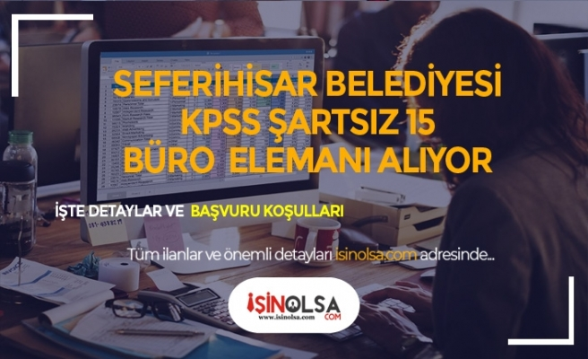 İzmir Seferihisar Belediyesi KPSS Şartsız Lise Mezunu 15 Büro Memuru Alıyor