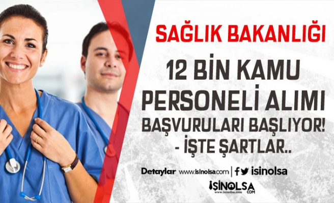 Sağlık Bakanlığı 12 Bin Kamu Personeli Alımı Başvuru Süreci Başlıyor!