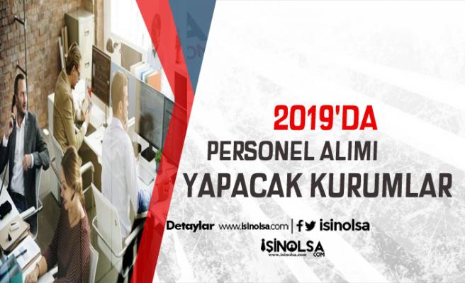 2019 Sonuna Kadar Alım Yapması Beklenen Kamu Kurumları ve Kadrolar