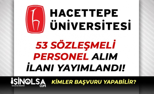 Hacettepe Üniversitesi KPSS 50 Puan İle 53 Sözleşmeli Personel Alımı