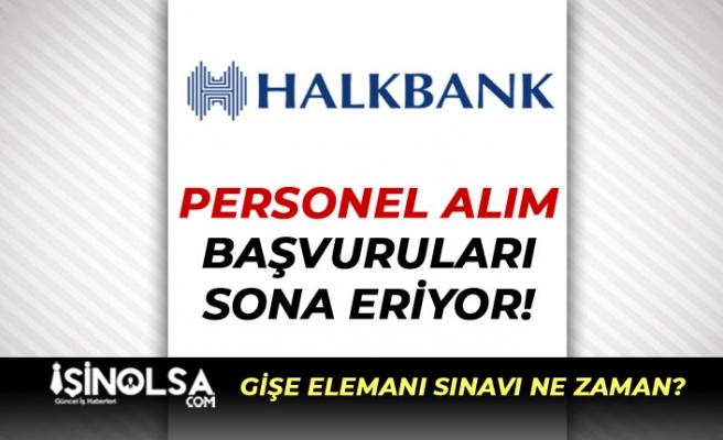 Halkbank Personel Alımı Sona Eriyor! Gişe Elemanı Sınavı Ne Zaman?