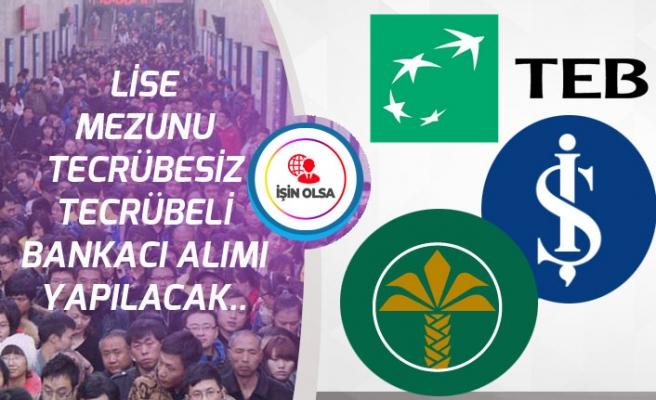 İş Bankası, Kuveyt Türk, TEB, Denizbank Lise Mezunu Banka Personeli Alımı Yapıyor!