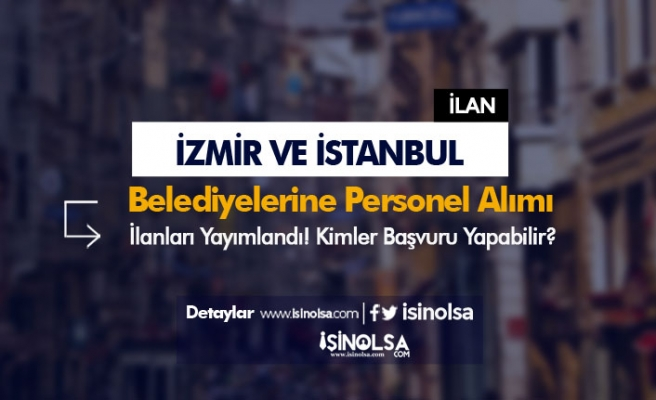 İstanbul ve İzmir Belediyeleri Büro İşçisi, Şoför, Çöpçü ve İşçi Alımları Başladı!